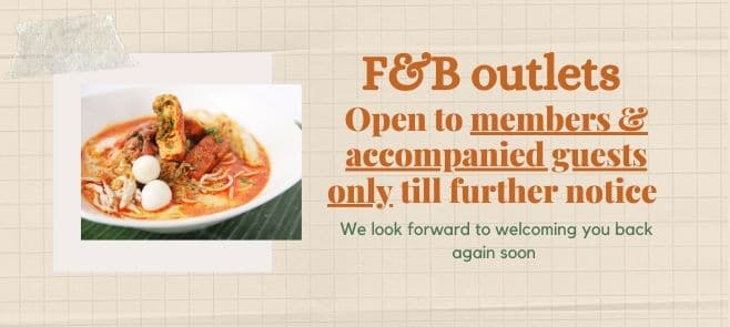 F&B outlets Open to members & accompanied guests only